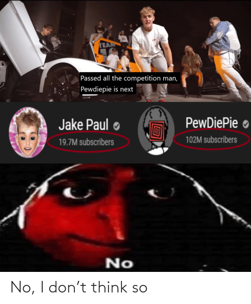 team: TEAM  Passed all the competition man,  Pewdiepie is next  PewDiePie ●  Jake Paul  102M subscribers  19.7M subscribers  No No, I don't think so