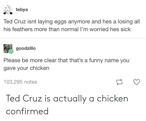 Tebya Ted Cruz Isnt Laying Eggs Anymore and Hes a Losing All His