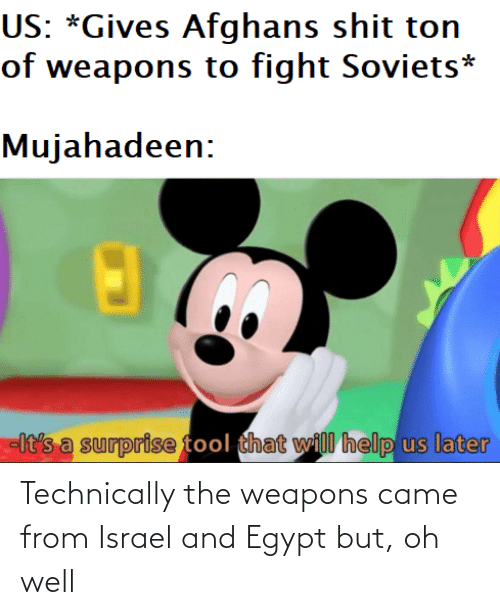came: Technically the weapons came from Israel and Egypt but, oh well