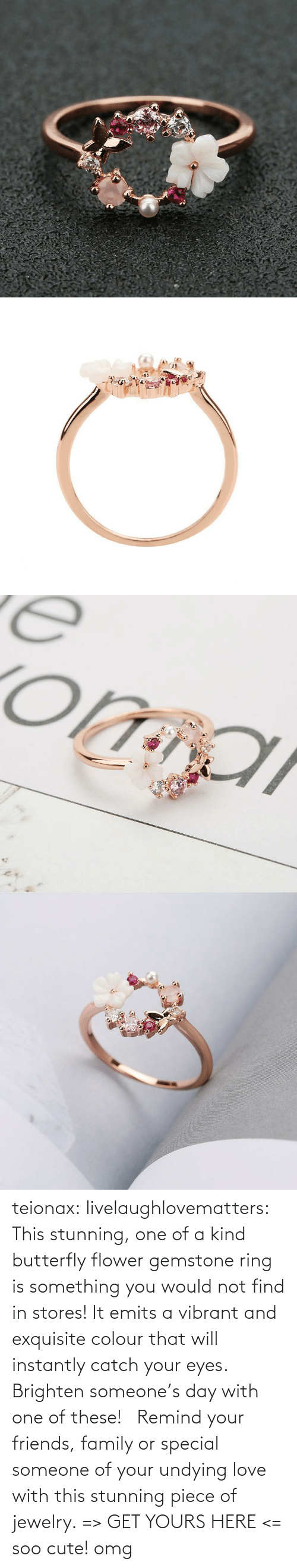 That Will: teionax: livelaughlovematters:  This stunning, one of a kind butterfly flower gemstone ring is something you would not find in stores! It emits a vibrant and exquisite colour that will instantly catch your eyes. Brighten someone's day with one of these!  Remind your friends, family or special someone of your undying love with this stunning piece of jewelry. => GET YOURS HERE <=    soo cute! omg