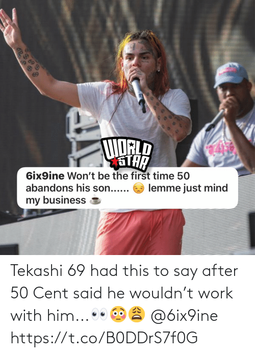 50 cent: Tekashi 69 had this to say after 50 Cent said he wouldn't work with him...👀😳😩 @6ix9ine https://t.co/B0DDrS7f0G