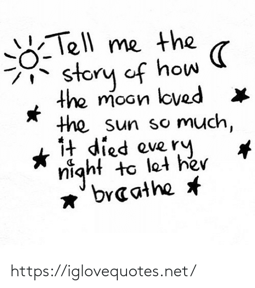 sun: Tell me the  story of how  the moon loved  the sun so Much,  1t died eve ry  night to let he  *' braathe https://iglovequotes.net/