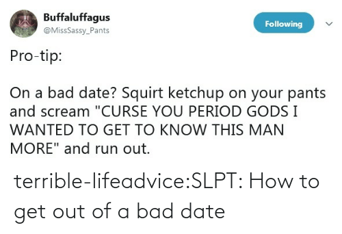 get out: terrible-lifeadvice:SLPT: How to get out of a bad date