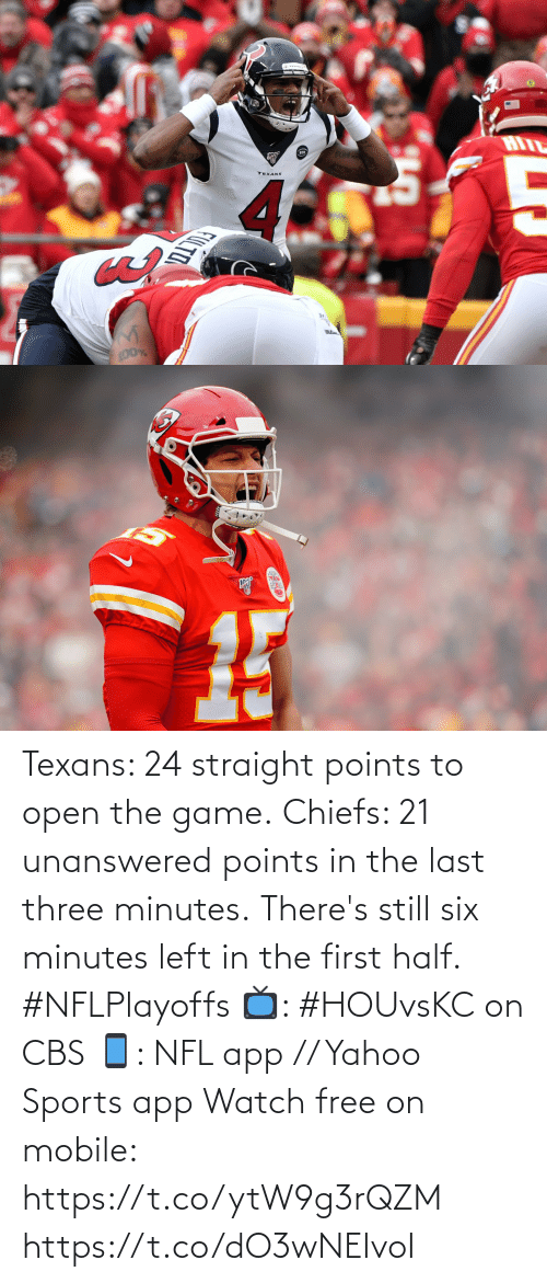 first: Texans: 24 straight points to open the game. Chiefs: 21 unanswered points in the last three minutes.  There's still six minutes left in the first half. #NFLPlayoffs  📺: #HOUvsKC on CBS 📱: NFL app // Yahoo Sports app Watch free on mobile: https://t.co/ytW9g3rQZM https://t.co/dO3wNEIvoI