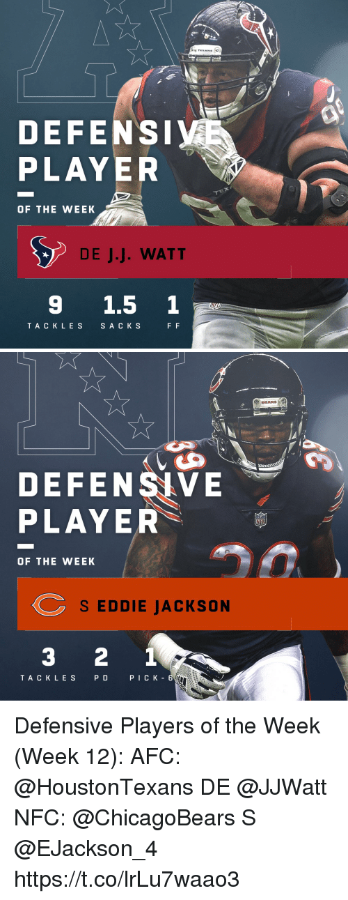 Memes, Bears, and Texans: TEXANS  DEFENS  PLAYER  OF THE WEEK  DE J.J. WATT  9 1.5 1  TA CKLES  SA C K S   BEARS  DEFENSIVE  PLAYER  OF THE WEEK  S EDDIE JACKSON  3 2 1  TACK LES  PD  PICK - 6 Defensive Players of the Week (Week 12):  AFC: @HoustonTexans DE @JJWatt  NFC: @ChicagoBears S @EJackson_4 https://t.co/lrLu7waao3