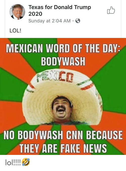 cnn.com, Donald Trump, and Fake: Texas for Donald Trump  2020  Sunday at 2:04 AM -  LOL!  MEXICAN WORD OF THE DAY:  BODYWASH  NO BODYWASH CNN BECAUSE  THEY ARE FAKE NEWS lol!!!!🤣