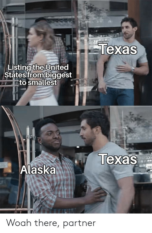 Alaska: Texas  Listing the United  States from biggest  to smallest  Texas  brtol  Alaska Woah there, partner