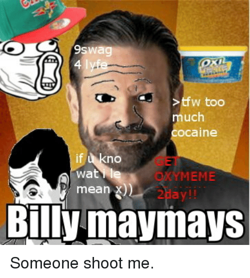 Meme, Memes, and Tfw: tfw too  much  Cocaine  no  wat le  MEME  mean X  Billy may mays Someone shoot me.