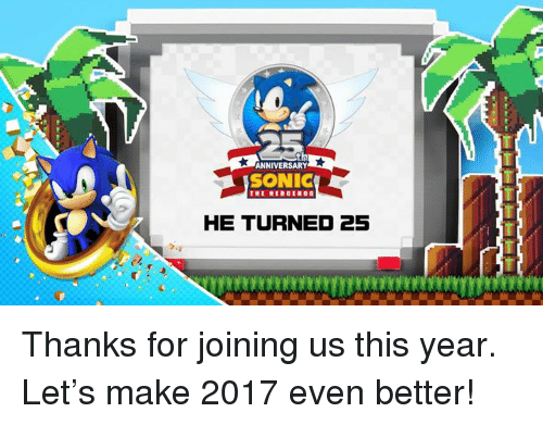Dank, Sonic the Hedgehog, and Hedgehog: th  ANNIVERSARY  SONIC  THE HEDGEHOG  HE TURNED 25 Thanks for joining us this year. Let's make 2017 even better!