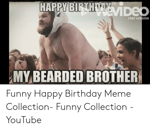 TH FREE VERSION MY BEARDED BROTHER Funny Happy Birthday Meme