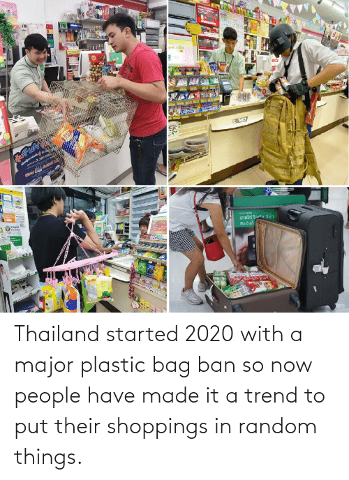 things: Thailand started 2020 with a major plastic bag ban so now people have made it a trend to put their shoppings in random things.