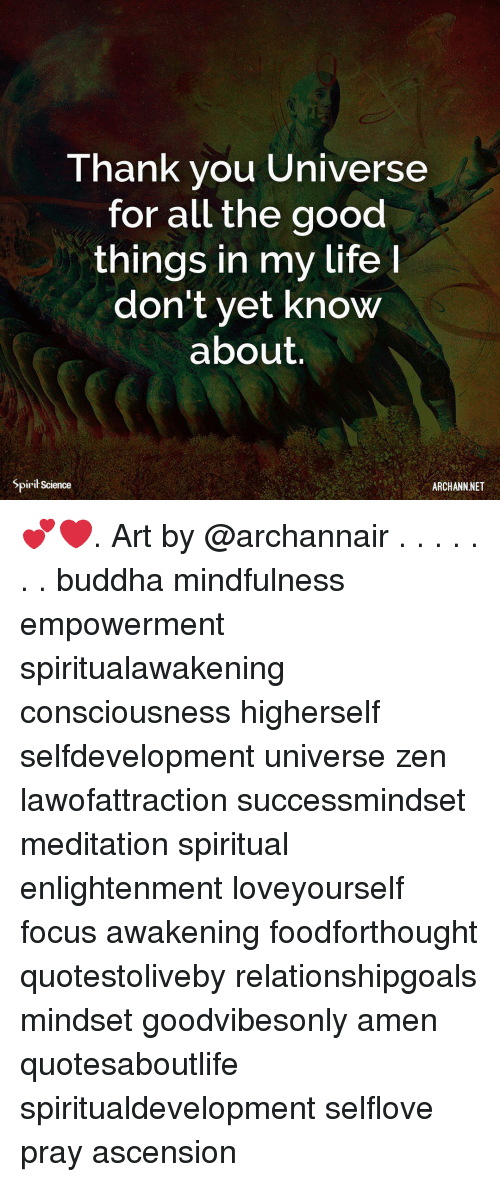 Memes, Buddha, and Focus: Thank vou Universe  for all the good  things in my lifel  don't yet know  about.  Spirił Science  ARCHANN.NET 💕❤️. Art by @archannair . . . . . . . buddha mindfulness empowerment spiritualawakening consciousness higherself selfdevelopment universe zen lawofattraction successmindset meditation spiritual enlightenment loveyourself focus awakening foodforthought quotestoliveby relationshipgoals mindset goodvibesonly amen quotesaboutlife spiritualdevelopment selflove pray ascension