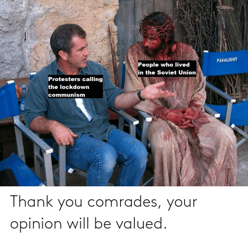 Will Be: Thank you comrades, your opinion will be valued.