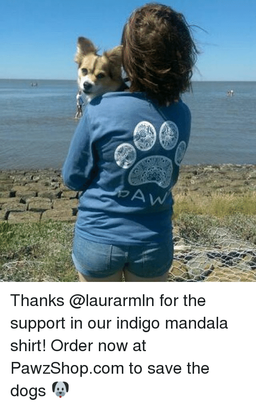 Dogs, Memes, and Mandala: Thanks @laurarmln for the support in our indigo mandala shirt! Order now at PawzShop.com to save the dogs 🐶