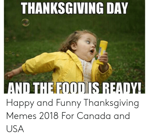 Food, Funny, and Memes: THANKSGIVING DAY  AND THE FOOD IS READY! Happy and Funny Thanksgiving Memes 2018 For Canada and USA