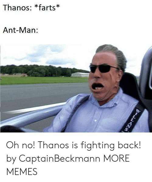 Dank, Memes, and Target: Thanos: *farts  Ant-Man Oh no! Thanos is fighting back! by CaptainBeckmann MORE MEMES