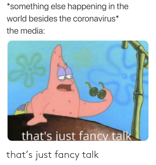 just: that's just fancy talk