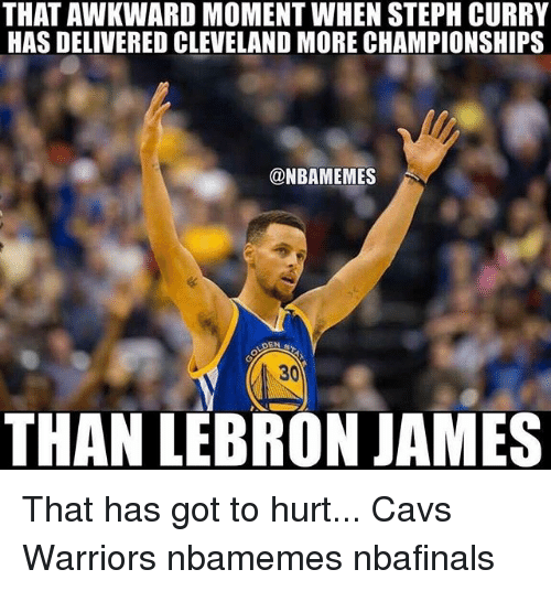 Cavs, Memes, and Awkward: THAT AWKWARD MOMENT WHEN STEPH CURRY  HAS DELIVERED CLEVELAND MORE CHAMPIONSHIPS  @NBAMEMES  EN  30  THAN LEBRONJAMES That has got to hurt... Cavs Warriors nbamemes nbafinals