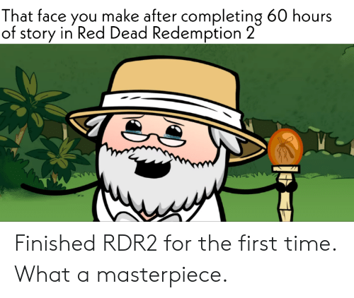 Reddit, Time, and Red Dead Redemption: That face you make after completing 60 hours  of story in Red Dead Redemption 2 Finished RDR2 for the first time. What a masterpiece.