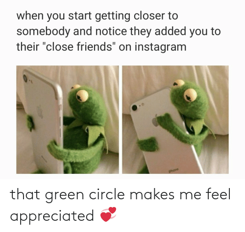 That: that green circle makes me feel appreciated 💞
