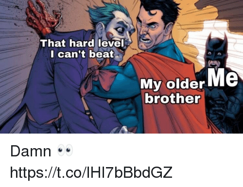 Video Games, Brother, and Level: That hard level  l can't beat  My older Me  brother Damn 👀 https://t.co/lHI7bBbdGZ