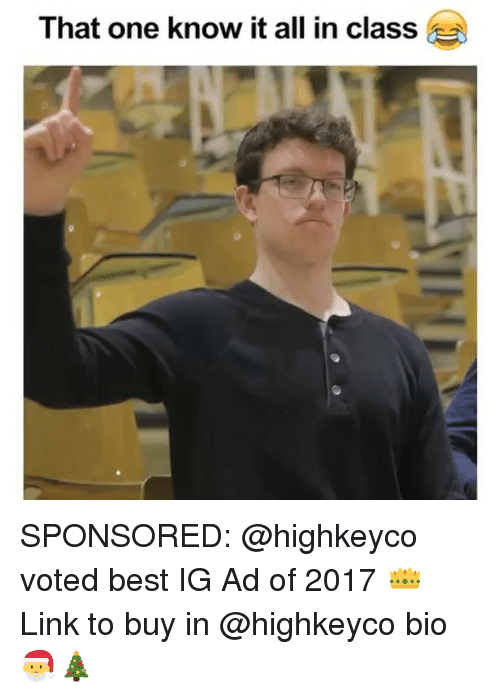 know it all: That one know it all in class SPONSORED: @highkeyco voted best IG Ad of 2017 👑 Link to buy in @highkeyco bio 🎅🎄