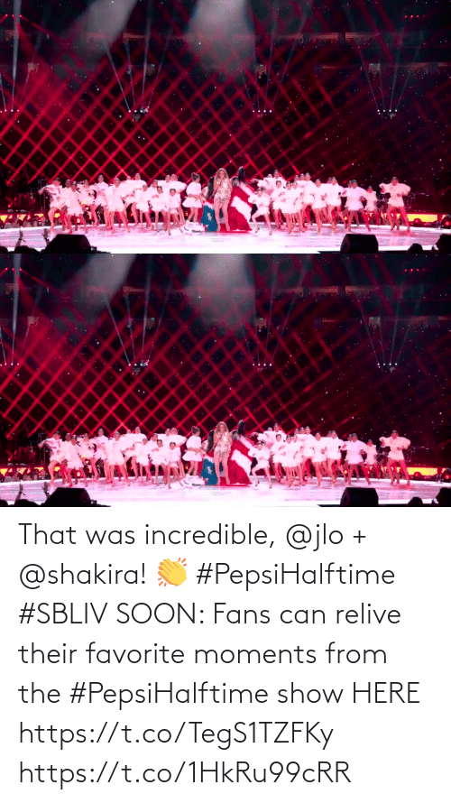 show: That was incredible, @jlo + @shakira! 👏 #PepsiHalftime #SBLIV  SOON: Fans can relive their favorite moments from the #PepsiHalftime show HERE https://t.co/TegS1TZFKy https://t.co/1HkRu99cRR