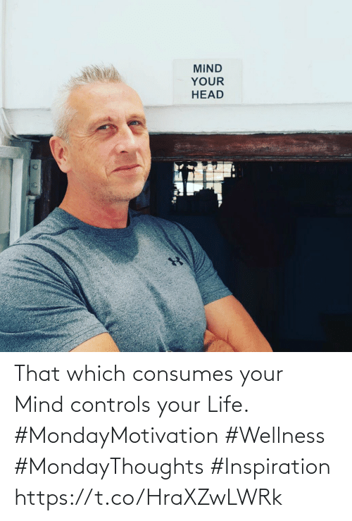 Love for Quotes: That which consumes your Mind controls your Life.  #MondayMotivation #Wellness  #MondayThoughts #Inspiration https://t.co/HraXZwLWRk