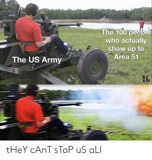 100 People: The 100 people  who actually  show up to  Area 51  The US Army tHeY cAnT sToP uS aLl