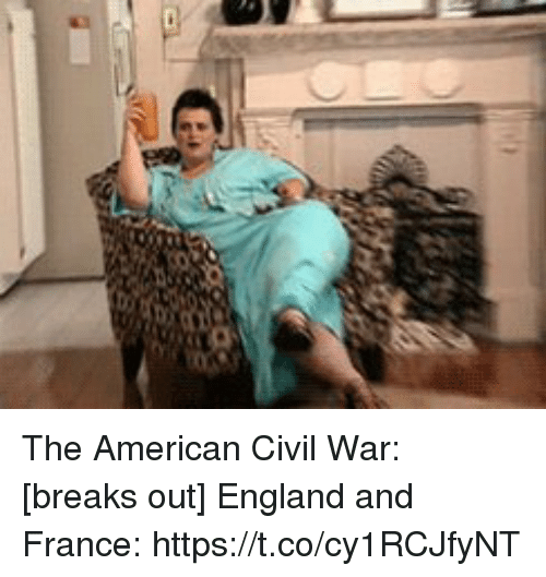 England, American, and Civil War: The American Civil War: [breaks out]  England and France: https://t.co/cy1RCJfyNT
