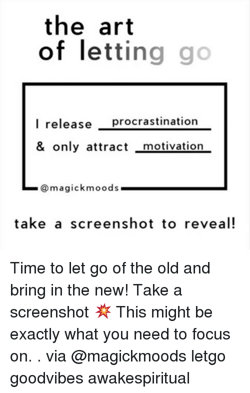 Memes, Focus, and Time: the art  of letting go  l release procrastination  & only attract _motivation  @ m a g ic k m o od s  take a screenshot to reveal! Time to let go of the old and bring in the new! Take a screenshot 💥 This might be exactly what you need to focus on. . via @magickmoods letgo goodvibes awakespiritual