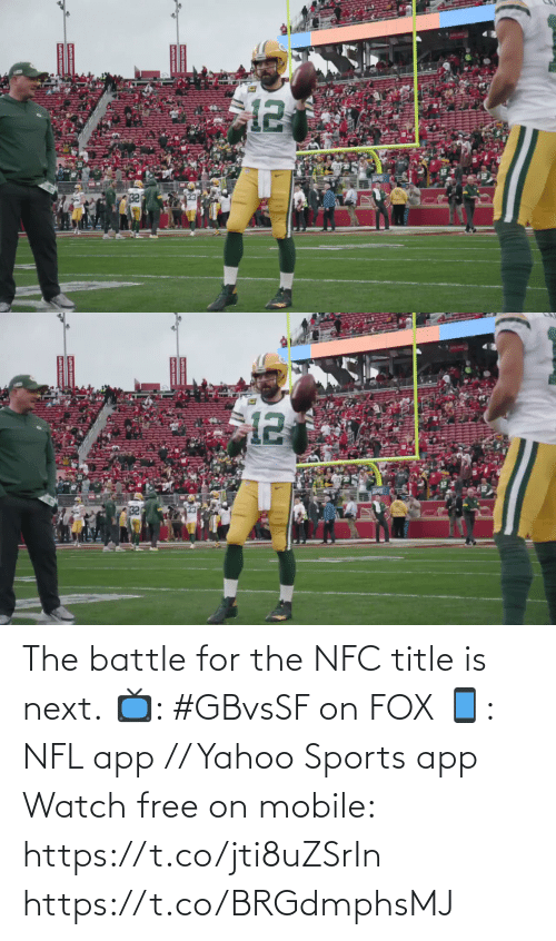 next: The battle for the NFC title is next.  📺: #GBvsSF on FOX 📱: NFL app // Yahoo Sports app Watch free on mobile: https://t.co/jti8uZSrIn https://t.co/BRGdmphsMJ