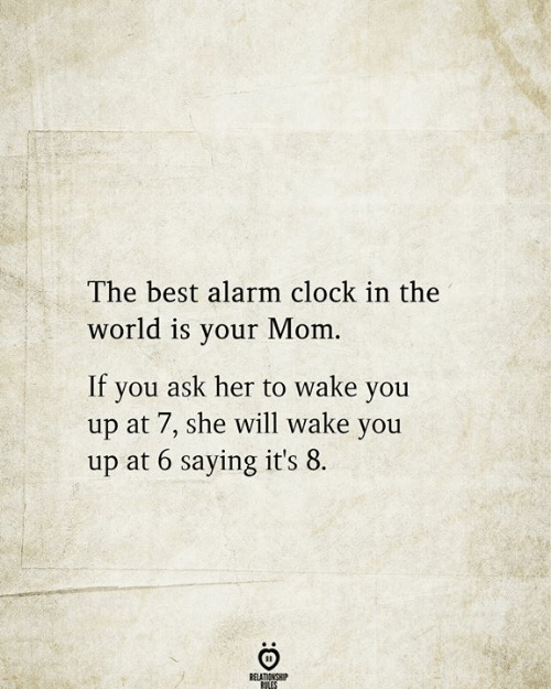 Love for Quotes: The best alarm clock  world is your Mom  If  you ask her to wake you  up at 7, she will wake you  up at 6 saying it's 8  RELATIONSHIP  RILES