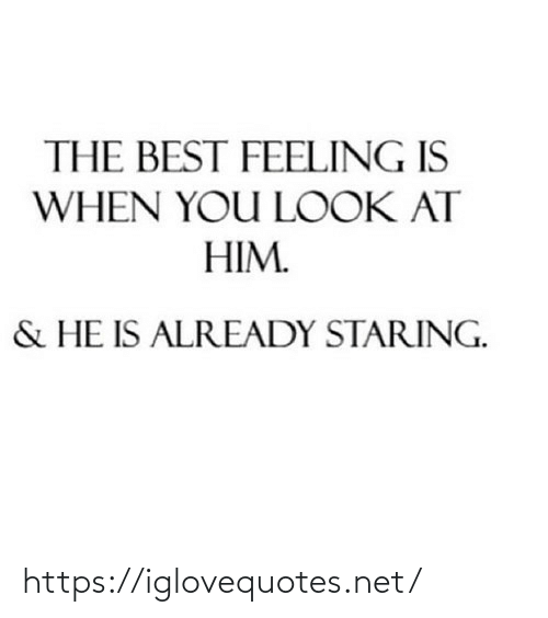 already: THE BEST FEELING IS  WHEN YOU LOOK AT  HIM.  & HE IS ALREADY STARING. https://iglovequotes.net/