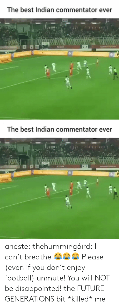 Disappointed, Football, and Future: The best Indian commentator ever  TC GOA  RHL   The best Indian commentator ever  K GOA  SNL ariaste: thehumming6ird:  I can't breathe 😂😂😂 Please (even if you don't enjoy football) unmute! You will NOT be disappointed!  the FUTURE GENERATIONS bit *killed* me