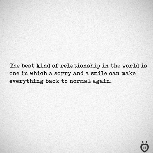 Sorry, Best, and Smile: The best kind of relationship in the world is  one in which a sorry and a smile can make  everything back to normal again