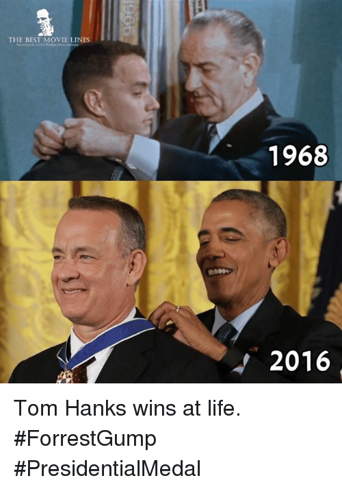 Tom Hank: THE BEST MOVIE LINES  1968  2016 Tom Hanks wins at life.   #ForrestGump #PresidentialMedal