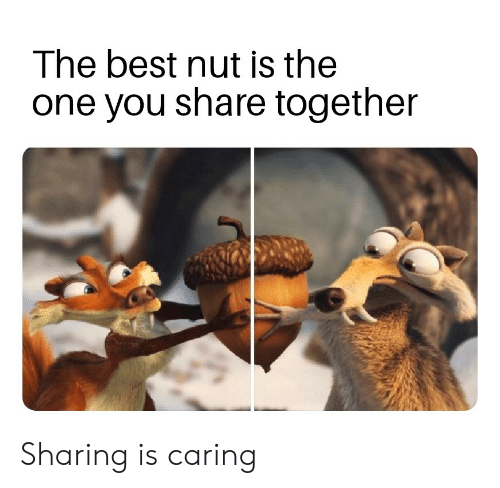Reddit, Best, and One: The best nut is the  one you share together Sharing is caring