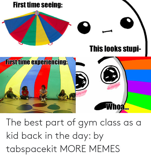 Part: The best part of gym class as a kid back in the day: by tabspacekit MORE MEMES