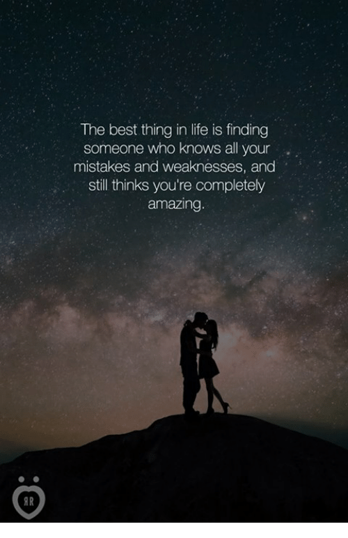 Stills: The best thing in life is finding  someone who knows all your  mistakes and weaknesses, and  still thinks you're completely  amazing.  AR