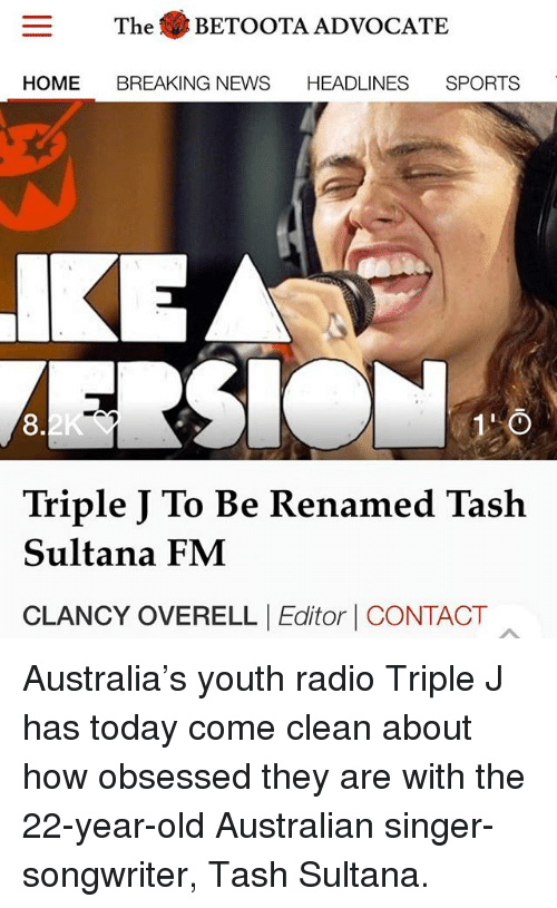 otae: The (  BETO OTA ADVOCATE  HOME BREAKING NEWS HEADLINES SPORTS  KEA  8  Triple J To Be Renamed Taslh  Sultana FM  CLANCY OVERELL |Editor | CONTACT Australia's youth radio Triple J has today come clean about how obsessed they are with the 22-year-old Australian singer-songwriter, Tash Sultana.