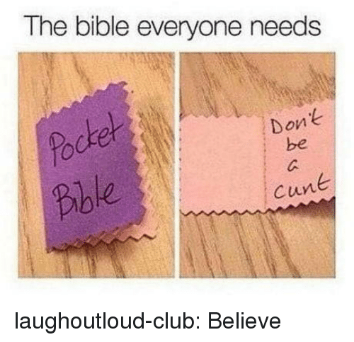 Club, Tumblr, and Bible: The bible everyone needs  ker  Bbe  Don  be  Cun laughoutloud-club:  Believe