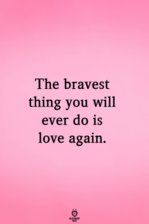 Love, Love Again, and Will: The bravest  thing you will  ever do 1s  love again.