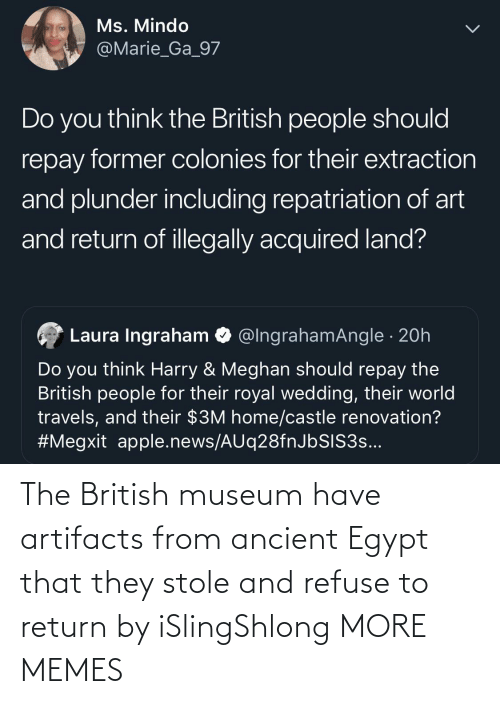 Ancient: The British museum have artifacts from ancient Egypt that they stole and refuse to return by iSlingShlong MORE MEMES