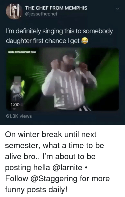 Alive, Definitely, and Funny: THE CHEF FROM MEMPHIS  , @jessethechef  I'm definitely singing this to somebody  daughter first chance l get  1:00  61.3K views On winter break until next semester, what a time to be alive bro.. I'm about to be posting hella @larnite • ➫➫➫ Follow @Staggering for more funny posts daily!