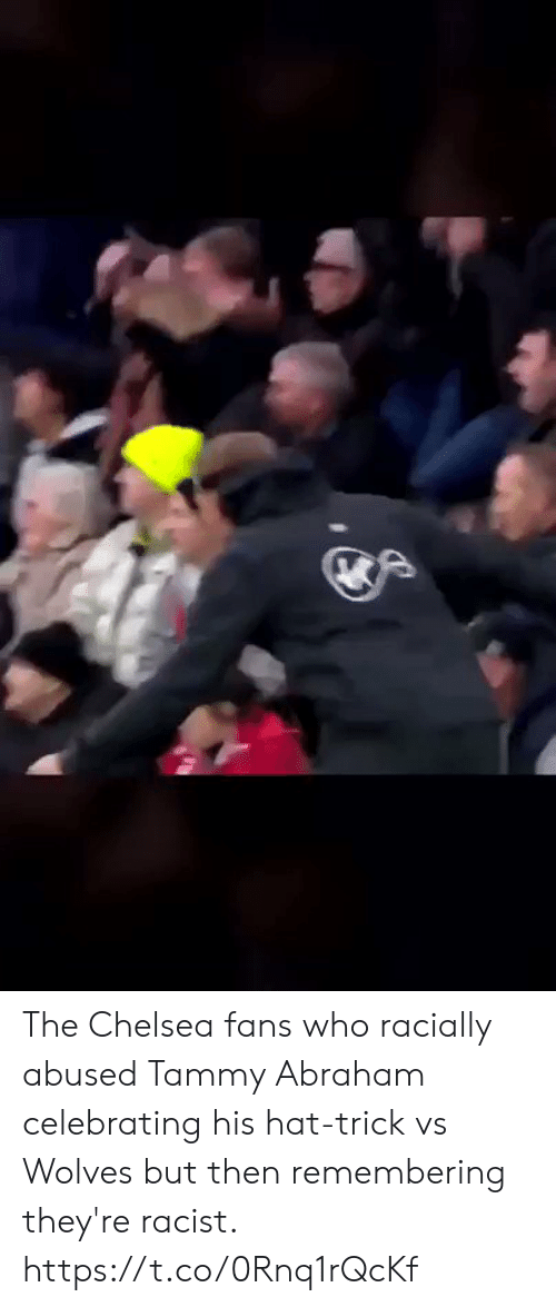 Chelsea: The Chelsea fans who racially abused Tammy Abraham celebrating his hat-trick vs Wolves but then remembering they're racist. https://t.co/0Rnq1rQcKf