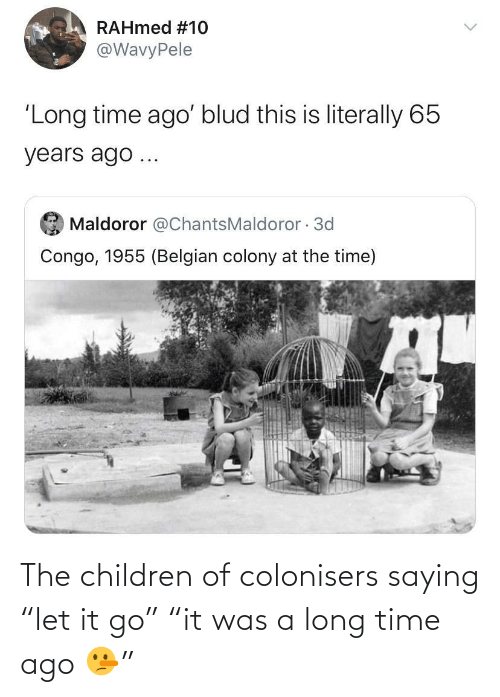 """ago: The children of colonisers saying """"let it go"""" """"it was a long time ago 🤥"""""""