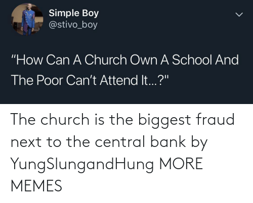 And: The church is the biggest fraud next to the central bank by YungSlungandHung MORE MEMES