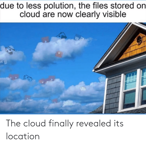 Cloud: The cloud finally revealed its location