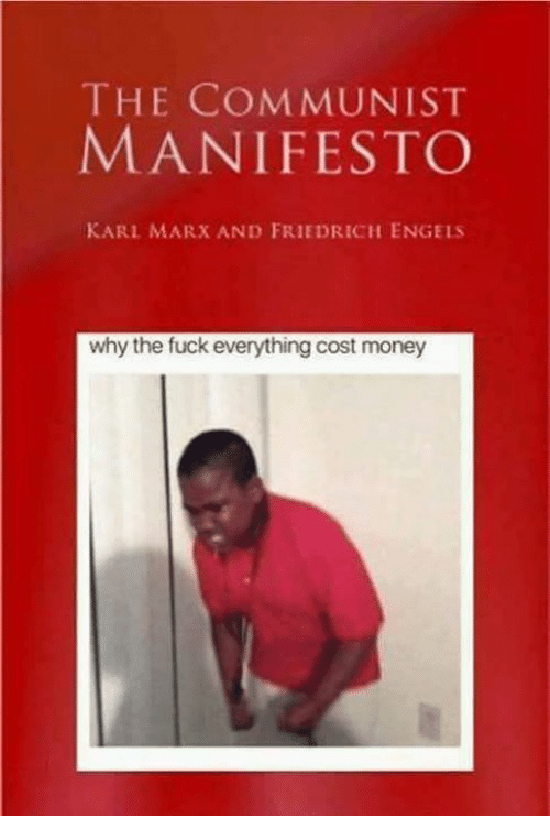 Karling: THE COMMUNIST  MANIFESTO  KARL MARX AND FRIEDRICH ENGELS  why the fuck everything cost money
